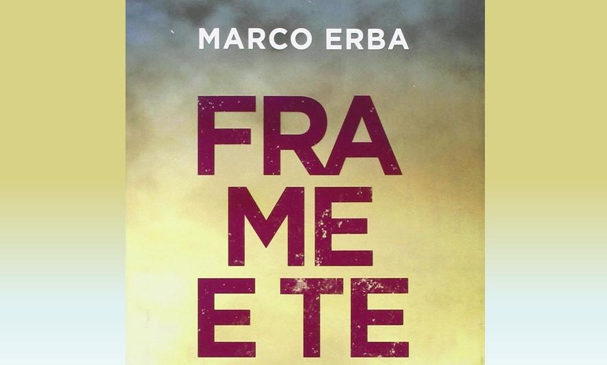 Marco Erba presenta il primo romanzo: Fra Me e Te