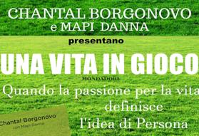 Chantal Borgonovo e Mapi Danna presentano: Una vita in gioco